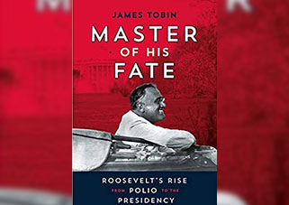"""Master of his Fate: Roosevelt's Rise from Polio to the Presidency,""  is Miami Professor James Tobin's recently released book for young readers. It tells the story of a president who overcomes the debilitating effects of a terrible disease."